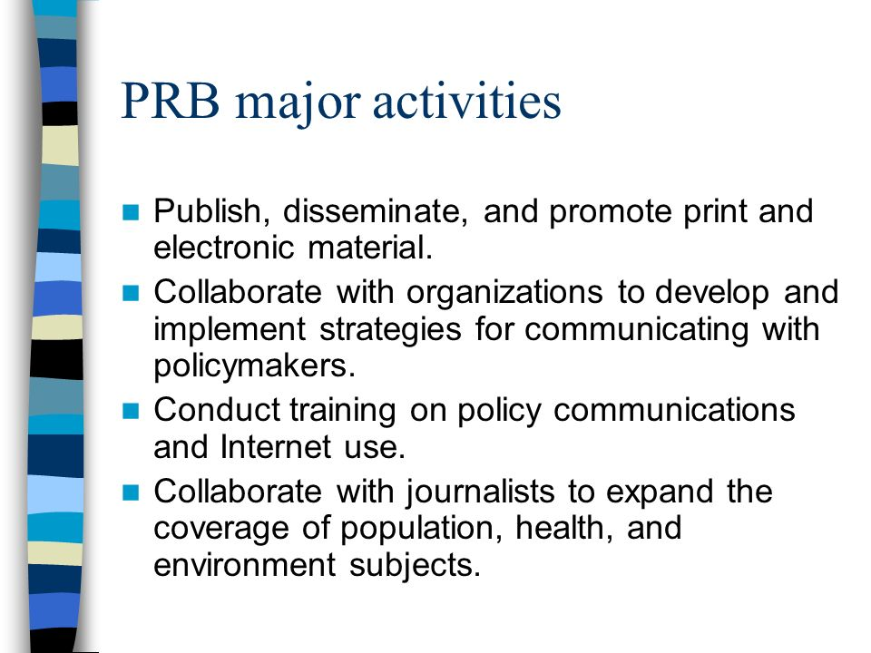 PRB major activities Publish, disseminate, and promote print and electronic material.