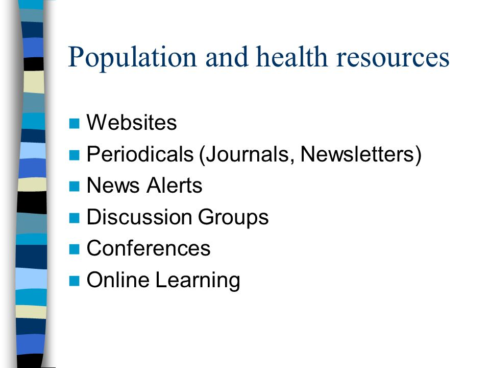 Population and health resources Websites Periodicals (Journals, Newsletters) News Alerts Discussion Groups Conferences Online Learning