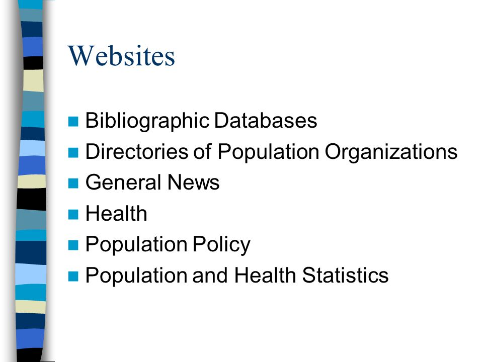 Websites Bibliographic Databases Directories of Population Organizations General News Health Population Policy Population and Health Statistics