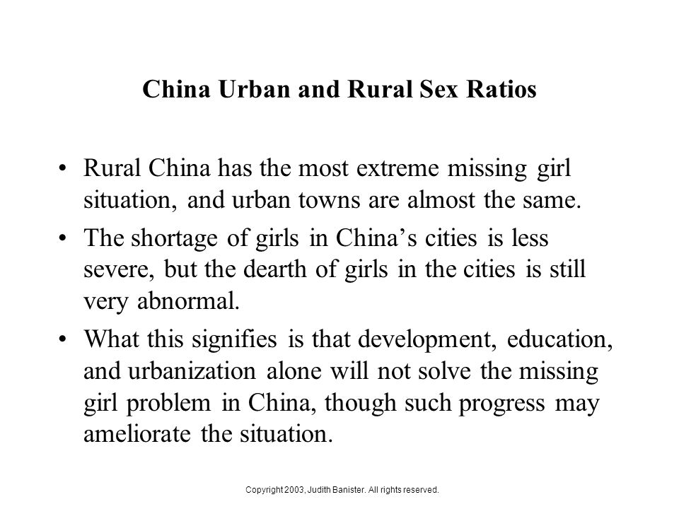 China Urban and Rural Sex Ratios Rural China has the most extreme missing girl situation, and urban towns are almost the same.