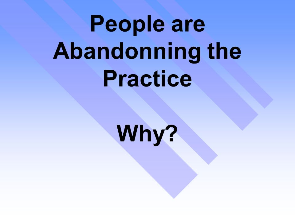 People are Abandonning the Practice Why