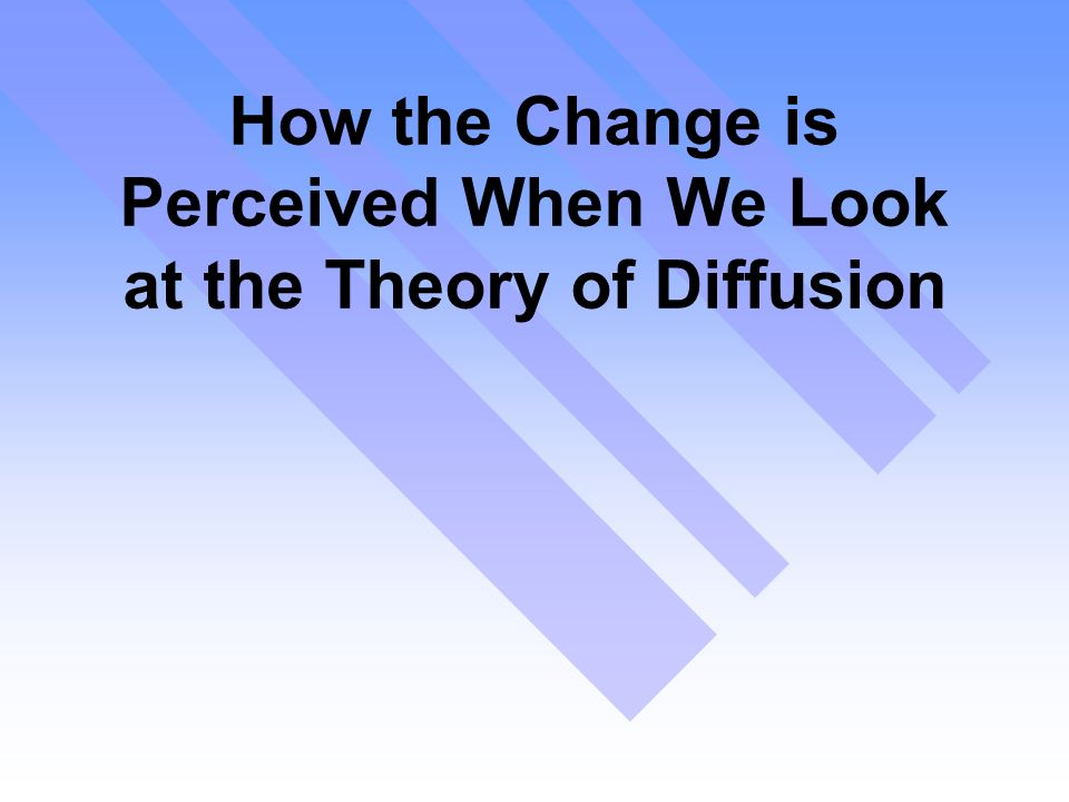 How the Change is Perceived When We Look at the Theory of Diffusion