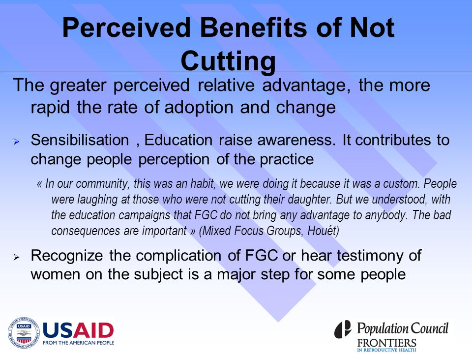 Perceived Benefits of Not Cutting The greater perceived relative advantage, the more rapid the rate of adoption and change Sensibilisation, Education raise awareness.