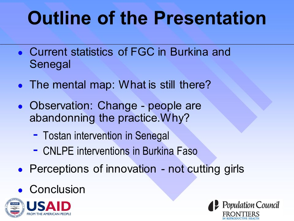 Outline of the Presentation Current statistics of FGC in Burkina and Senegal The mental map: What is still there.