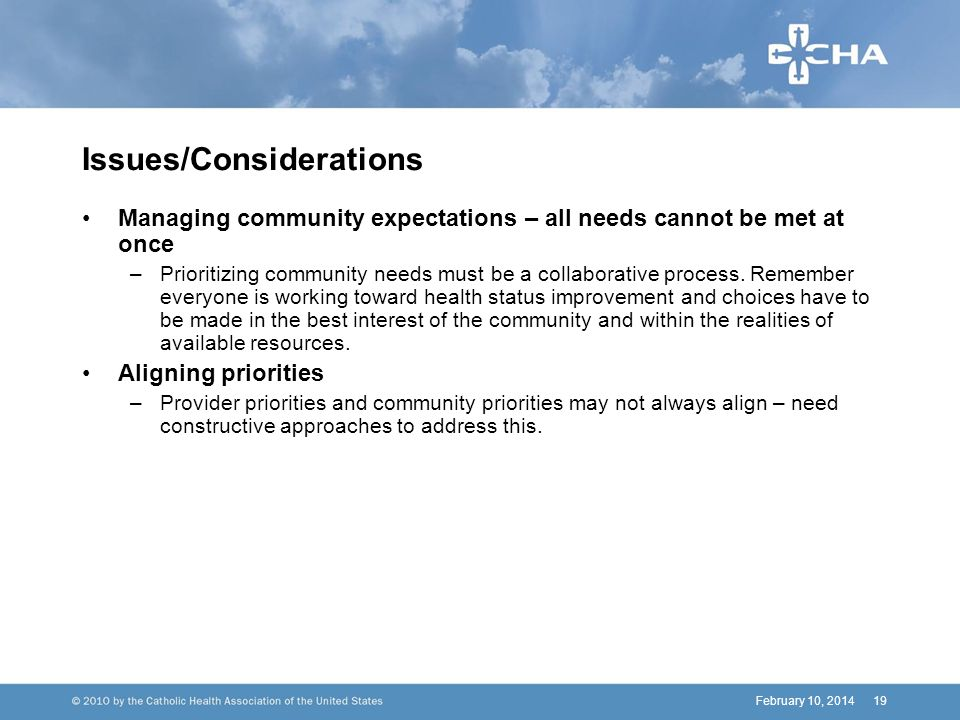 February 10, 201419 Issues/Considerations Managing community expectations – all needs cannot be met at once –Prioritizing community needs must be a collaborative process.