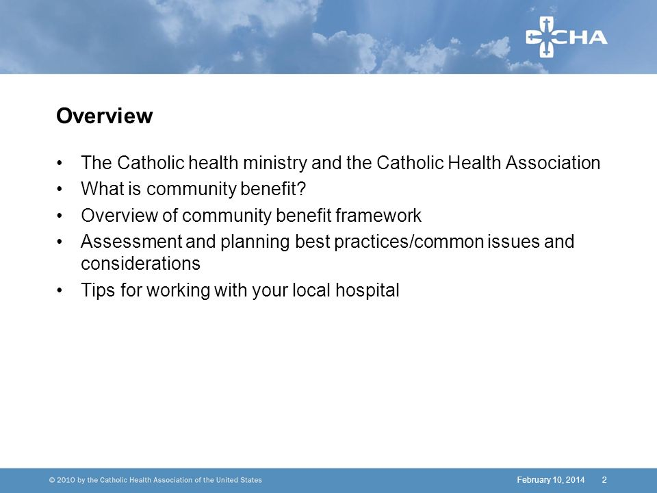Overview The Catholic health ministry and the Catholic Health Association What is community benefit.
