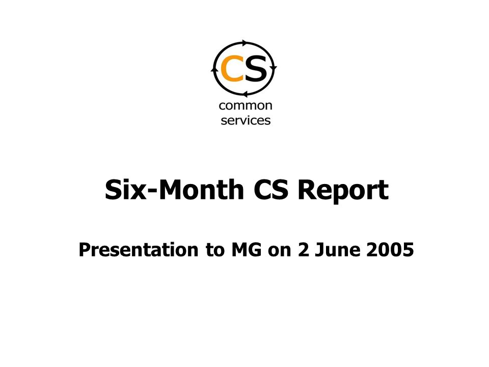 Six-Month CS Report Presentation to MG on 2 June 2005