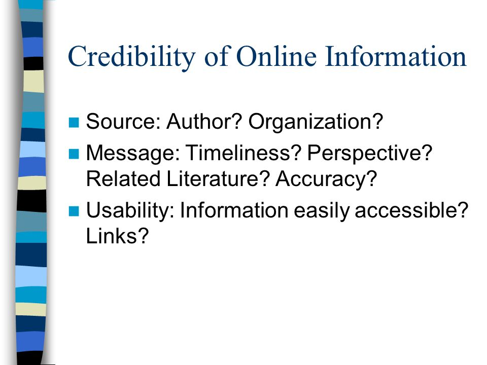 Credibility of Online Information Source: Author? Organization? Message: Timeliness? Perspective? Related Literature? Accuracy? Usability: Information