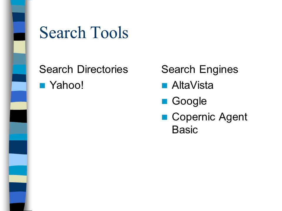 Search Tools Search Directories Yahoo! Search Engines AltaVista Google Copernic Agent Basic