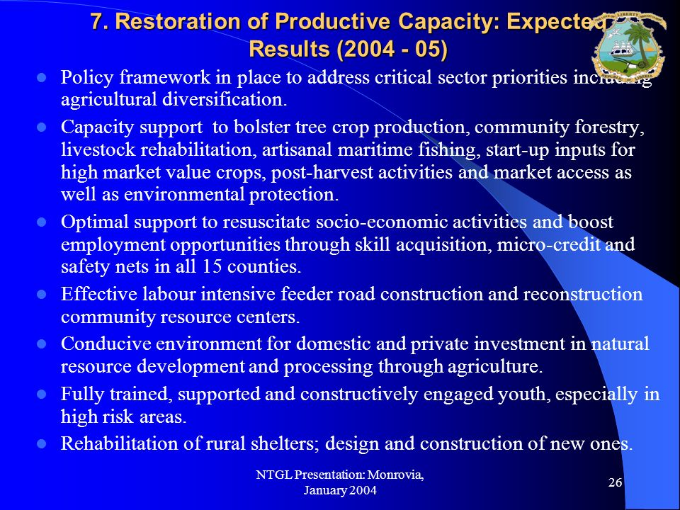 NTGL Presentation: Monrovia, January 2004 25 6b. Basic Social Services: Expected Results (2004 - 05) Three health training centres established. Rehabi
