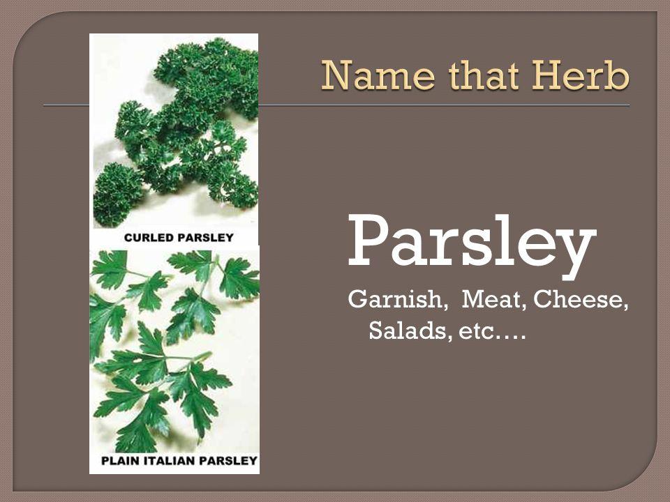 Parsley Garnish, Meat, Cheese, Salads, etc….