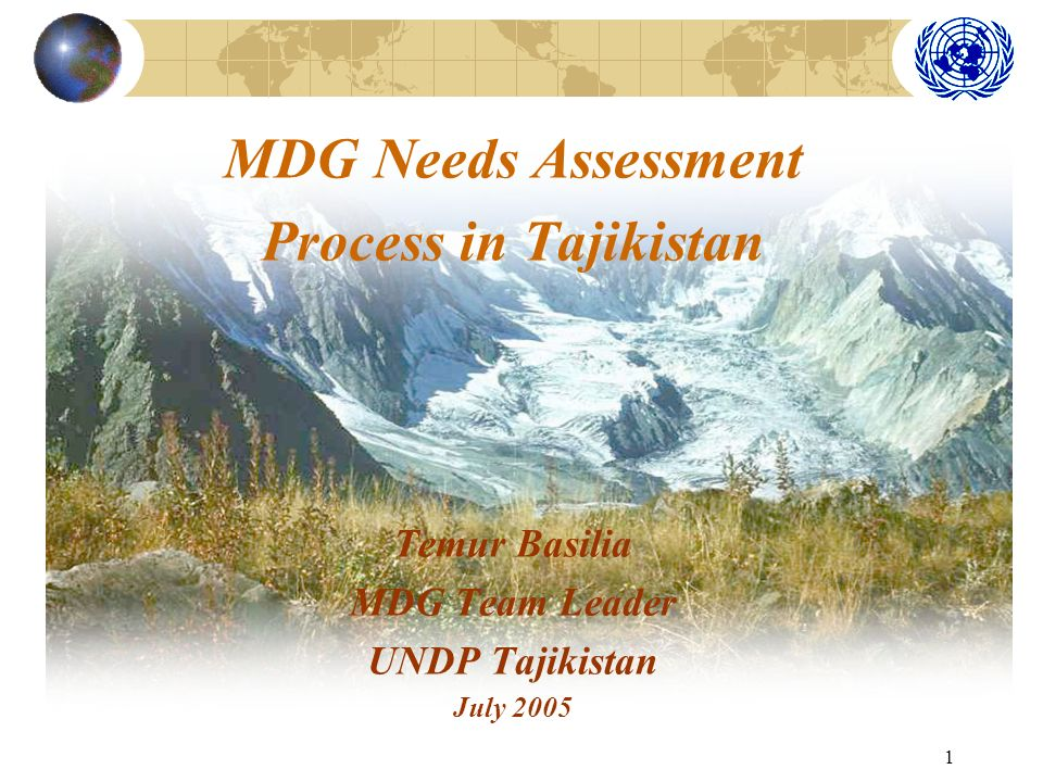 1 MDG Needs Assessment Process in Tajikistan Temur Basilia MDG Team Leader UNDP Tajikistan July 2005