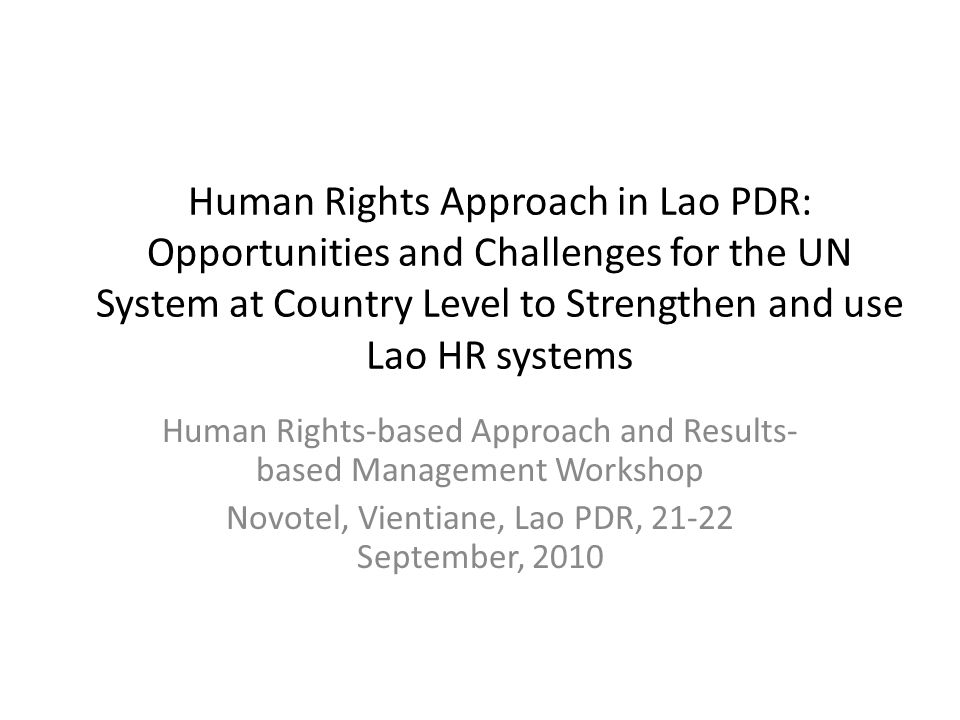 Human Rights Approach in Lao PDR: Opportunities and Challenges for the UN System at Country Level to Strengthen and use Lao HR systems Human Rights-ba