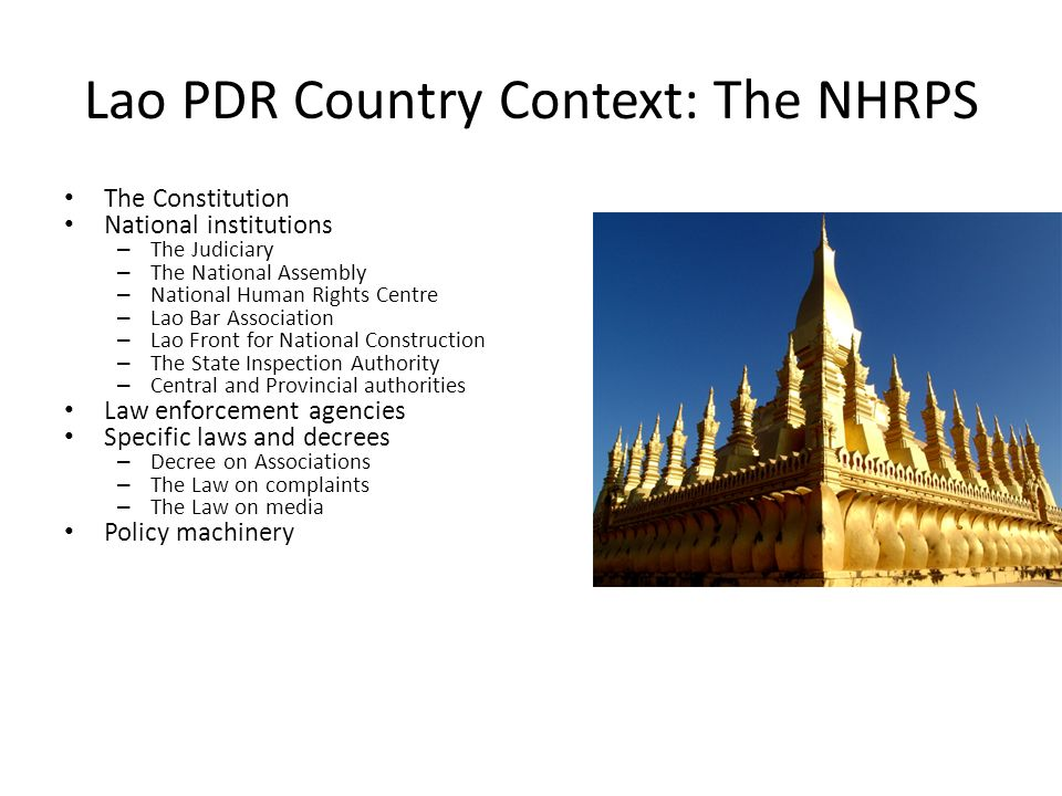Lao PDR Country Context: The NHRPS The Constitution National institutions – The Judiciary – The National Assembly – National Human Rights Centre – Lao