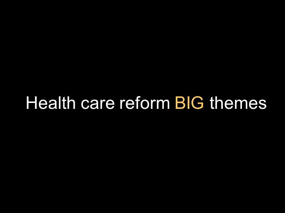 Health care reform BIG themes