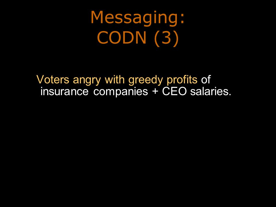 Messaging: CODN (3) Voters angry with greedy profits of insurance companies + CEO salaries.