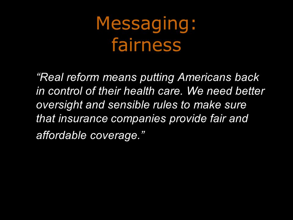 Messaging: fairness Real reform means putting Americans back in control of their health care.