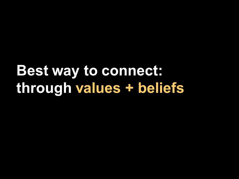 Best way to connect: through values + beliefs