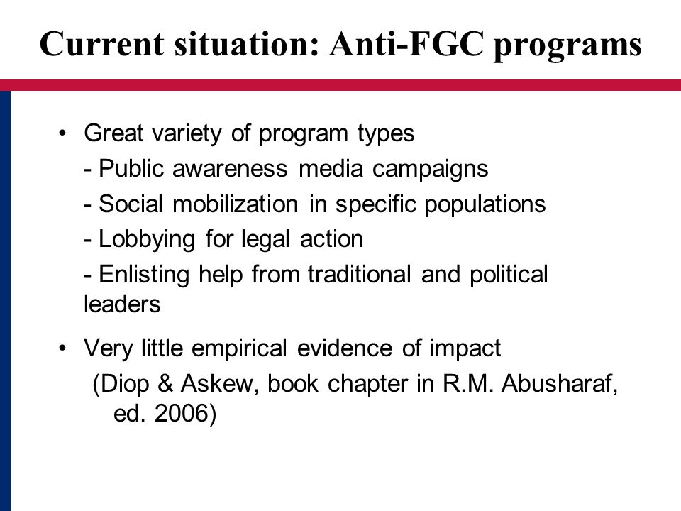 Current situation: Anti-FGC programs Great variety of program types - Public awareness media campaigns - Social mobilization in specific populations -