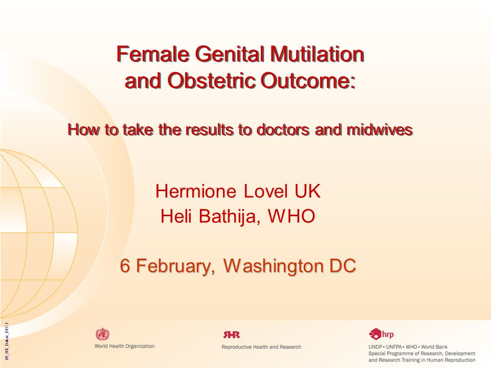 05_HB_Dakar_DEC1 Female Genital Mutilation and Obstetric Outcome: How to take the results to doctors and midwives Hermione Lovel UK Heli Bathija, WHO