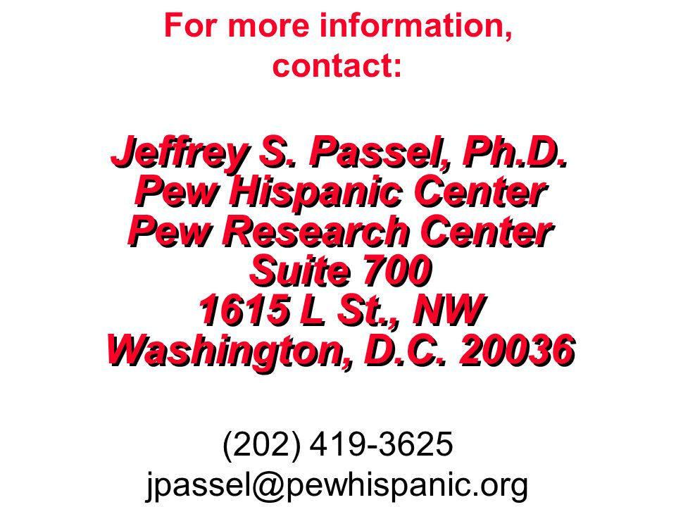 For more information, contact: Jeffrey S. Passel, Ph.D.