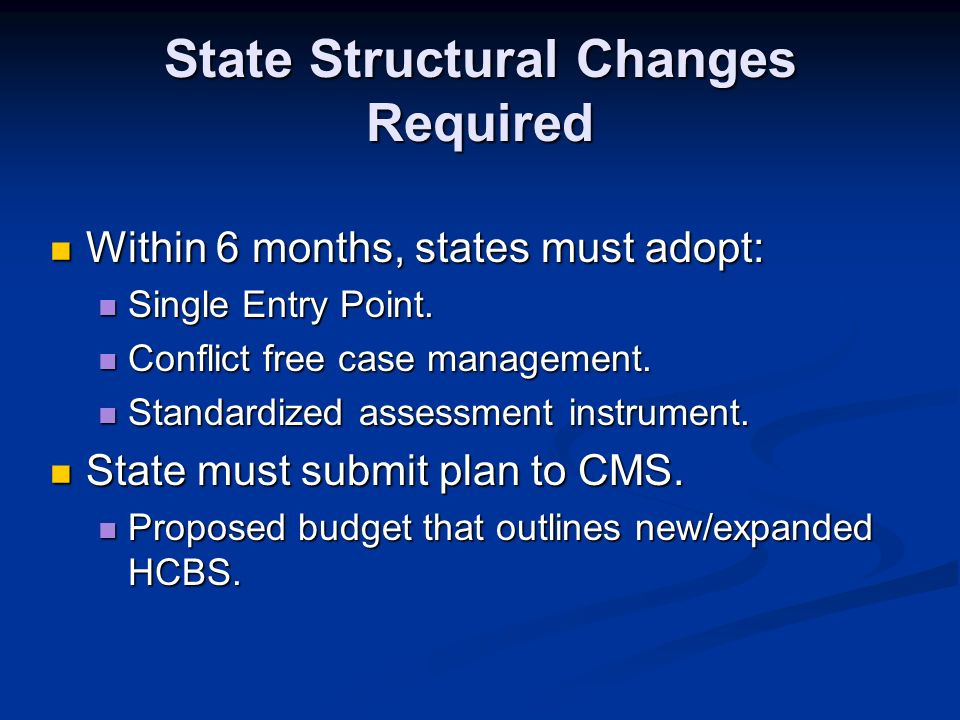 State Structural Changes Required Within 6 months, states must adopt: Within 6 months, states must adopt: Single Entry Point. Single Entry Point. Conf