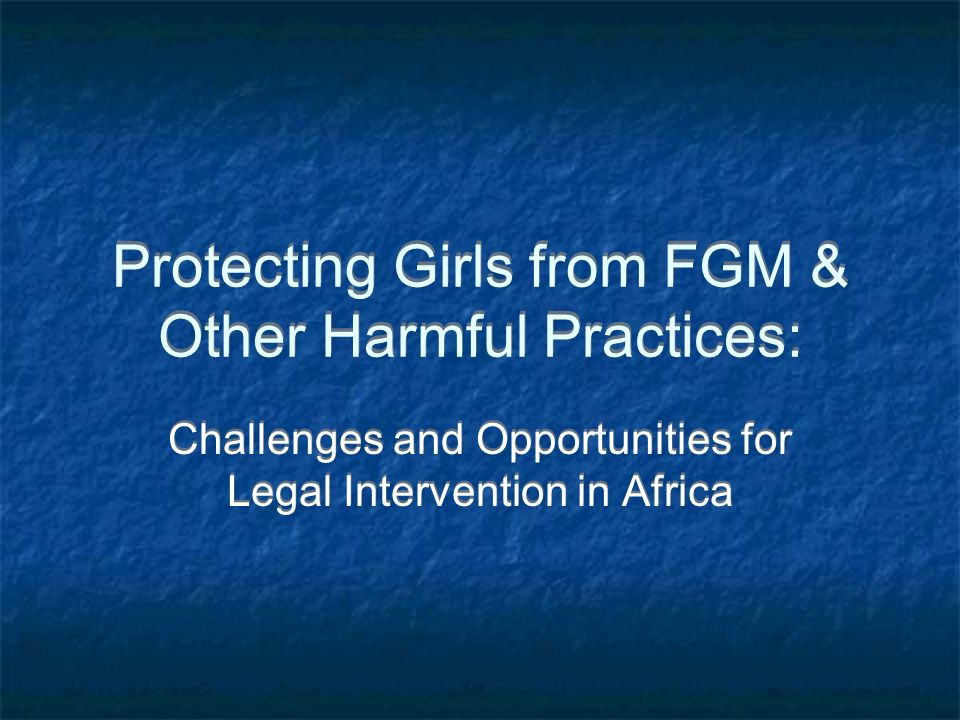 Protecting Girls from FGM & Other Harmful Practices: Challenges and Opportunities for Legal Intervention in Africa