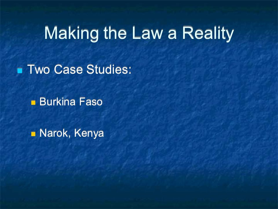 Making the Law a Reality Two Case Studies: Burkina Faso Narok, Kenya Two Case Studies: Burkina Faso Narok, Kenya