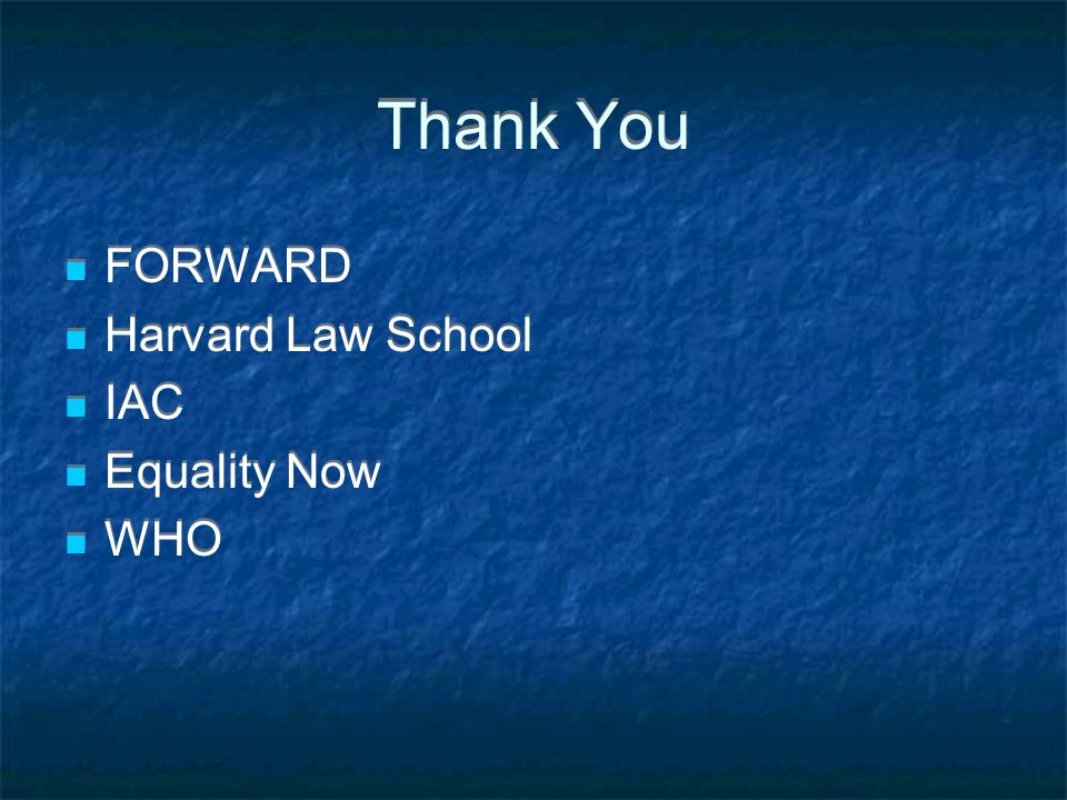 Thank You FORWARD Harvard Law School IAC Equality Now WHO FORWARD Harvard Law School IAC Equality Now WHO