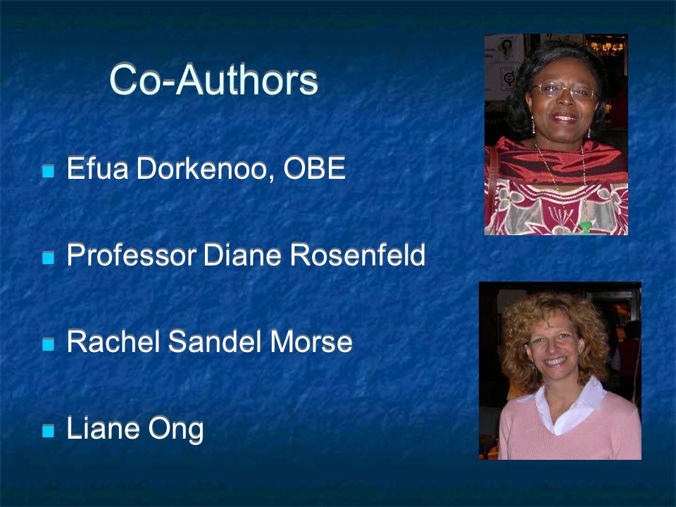 Co-Authors Efua Dorkenoo, OBE Professor Diane Rosenfeld Rachel Sandel Morse Liane Ong Efua Dorkenoo, OBE Professor Diane Rosenfeld Rachel Sandel Morse Liane Ong