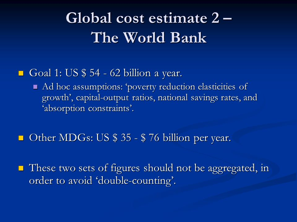 Global cost estimate 2 – The World Bank Goal 1: US $ billion a year.