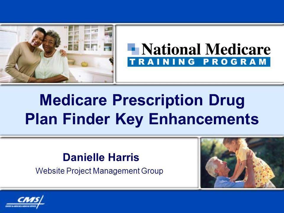 Medicare Prescription Drug Plan Finder Key Enhancements Danielle Harris Website Project Management Group