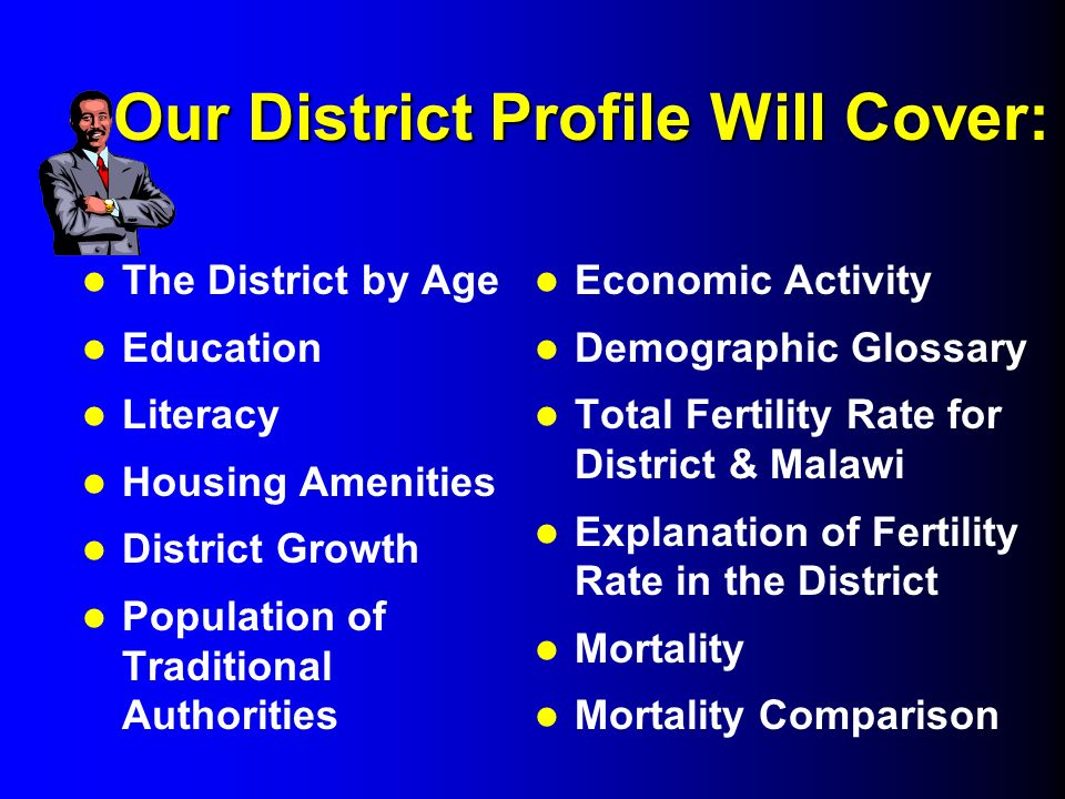 Our District Profile Will Cover: The District by Age Education Literacy Housing Amenities District Growth Population of Traditional Authorities Econom