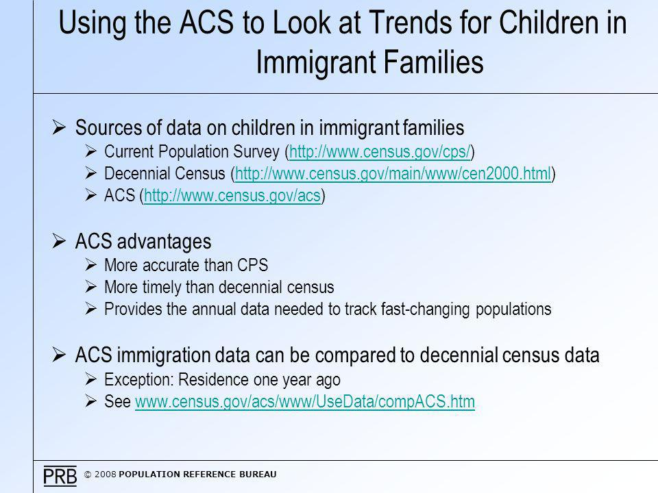 © 2008 POPULATION REFERENCE BUREAU Defining Children in Immigrant Families Children under age 18 who are foreign-born or who reside with at least one foreign-born parent.
