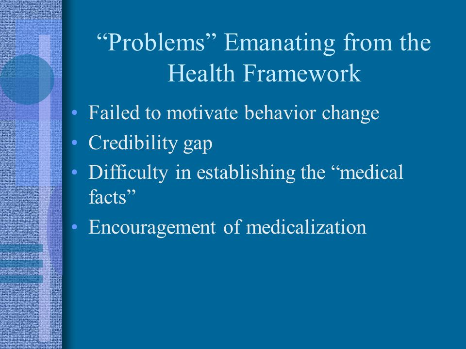 Problems Emanating from the Health Framework Failed to motivate behavior change Credibility gap Difficulty in establishing the medical facts Encourage