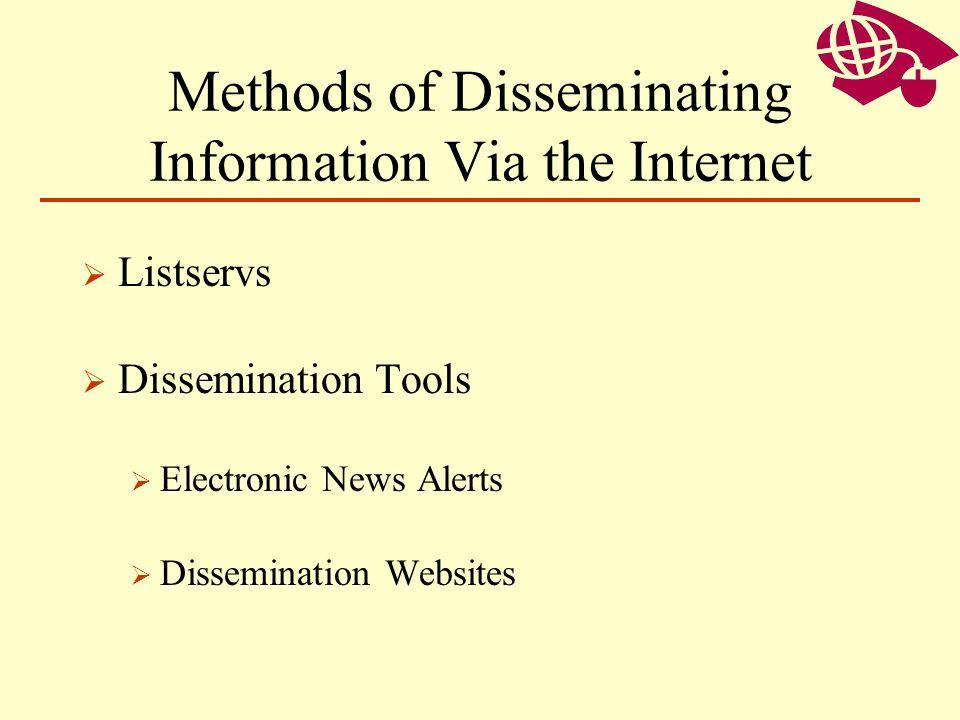Methods of Disseminating Information Via the Internet Listservs Dissemination Tools Electronic News Alerts Dissemination Websites