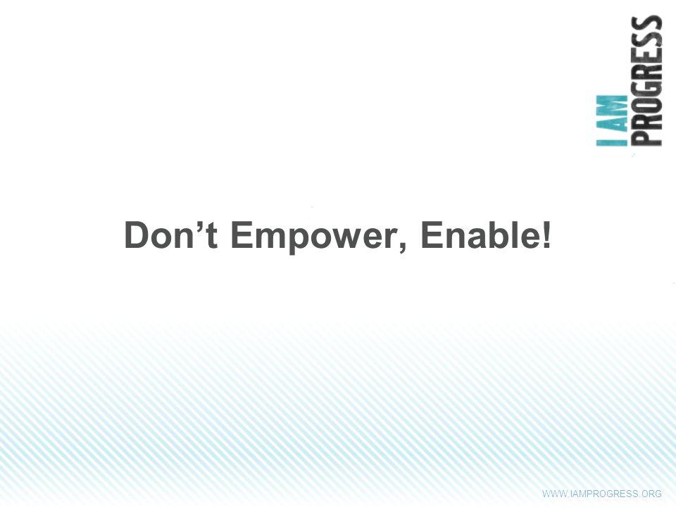 WWW.IAMPROGRESS.ORG Dont Empower, Enable!