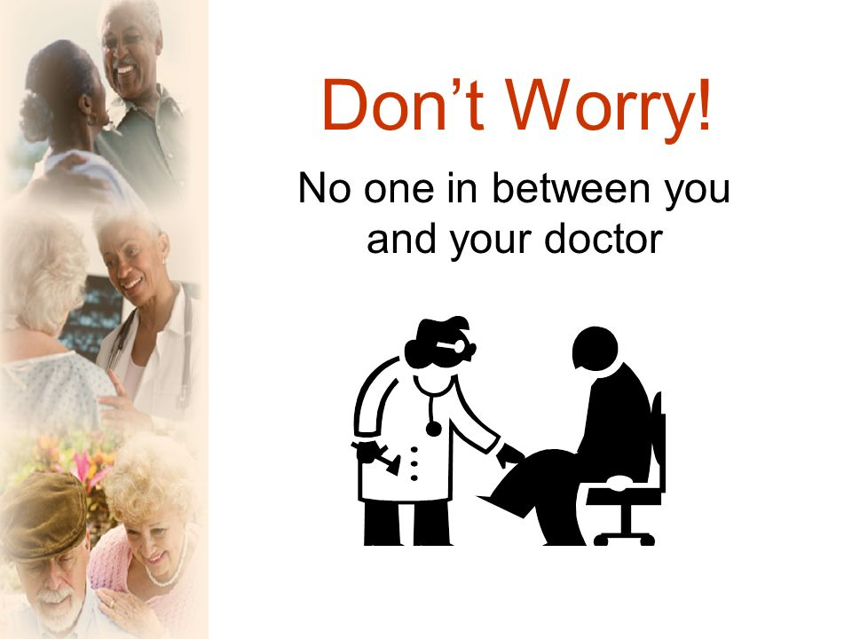 Dont Worry! No one in between you and your doctor