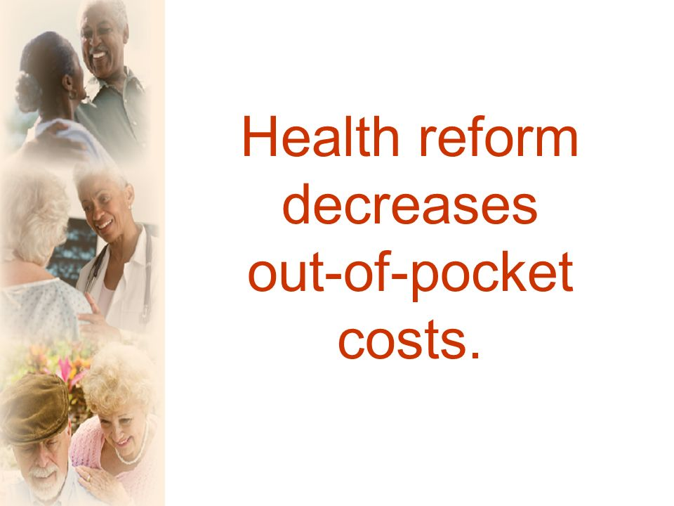 Health reform decreases out-of-pocket costs.