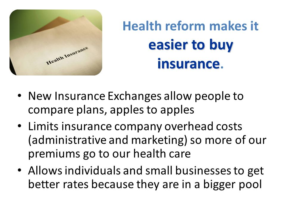 easier to buy insurance Health reform makes it easier to buy insurance.