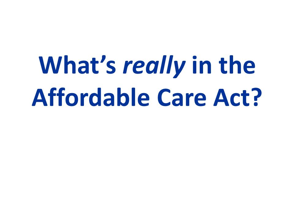 Whats really in the Affordable Care Act?