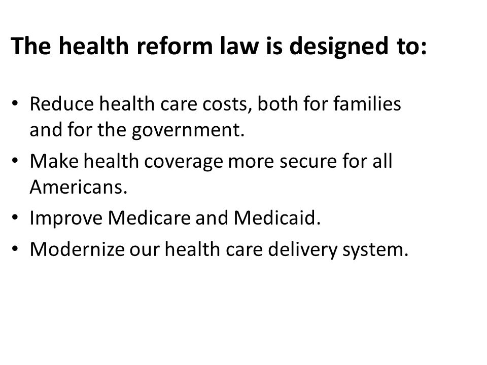 The health reform law is designed to: Reduce health care costs, both for families and for the government.