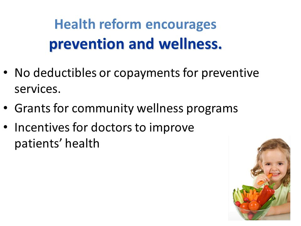 prevention and wellness. Health reform encourages prevention and wellness.