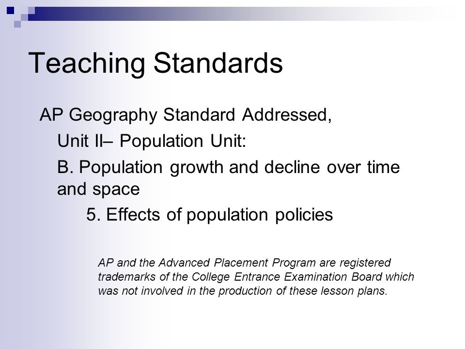 Teaching Standards AP Geography Standard Addressed, Unit II– Population Unit: B.