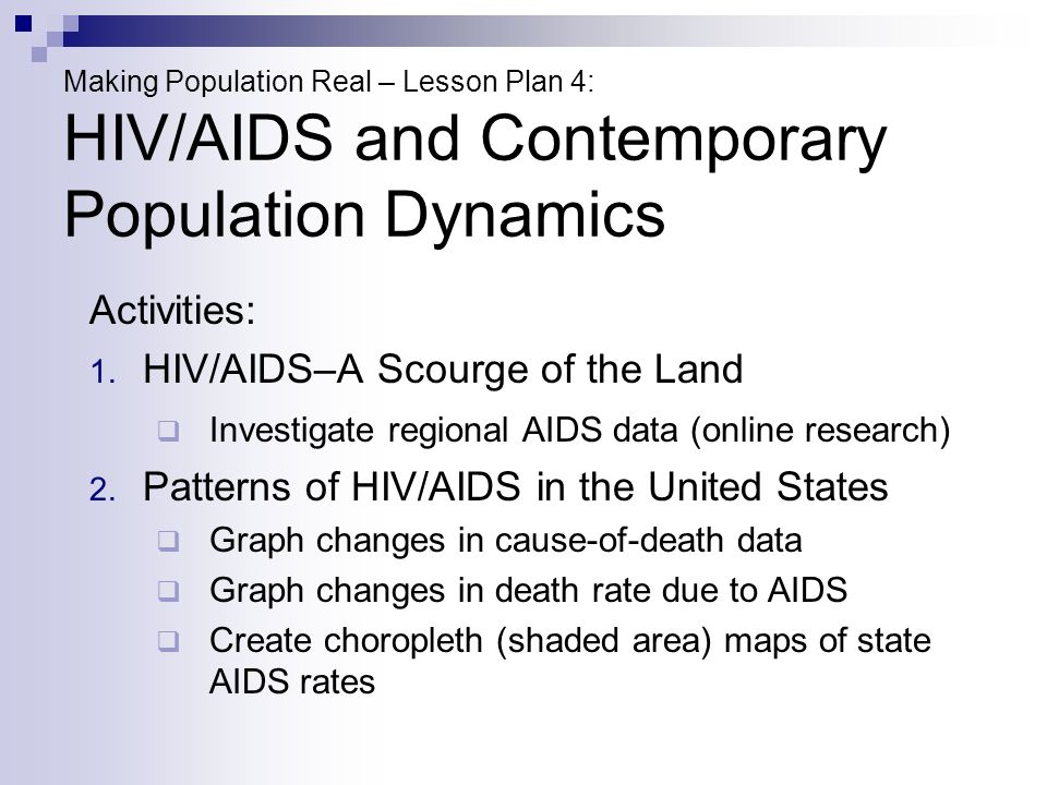 Making Population Real – Lesson Plan 4: HIV/AIDS and Contemporary Population Dynamics Activities: 1.
