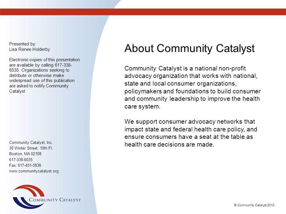Community Catalyst, Inc.30 Winter Street, 10th Fl.