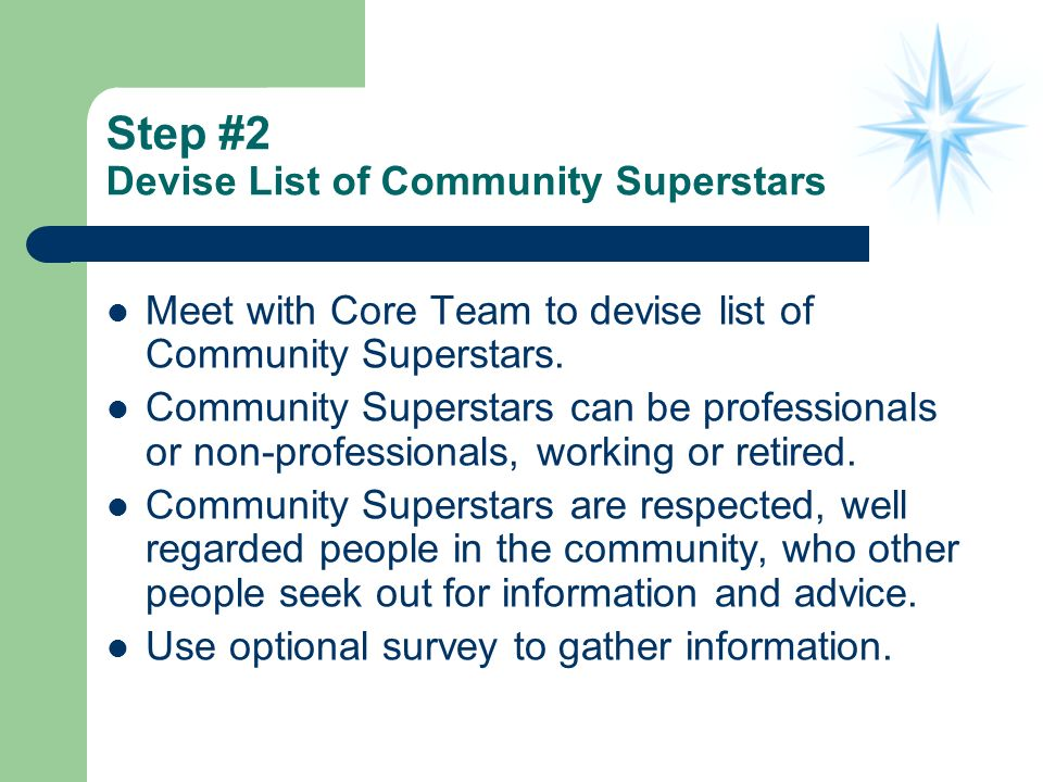 Step #2 Devise List of Community Superstars Meet with Core Team to devise list of Community Superstars.