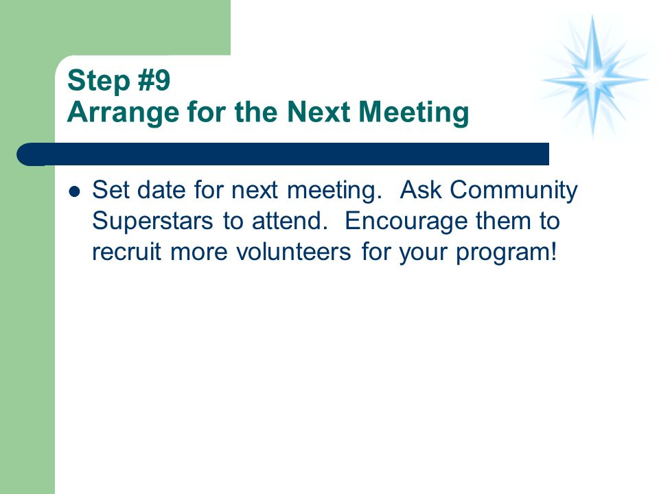 Step #9 Arrange for the Next Meeting Set date for next meeting.