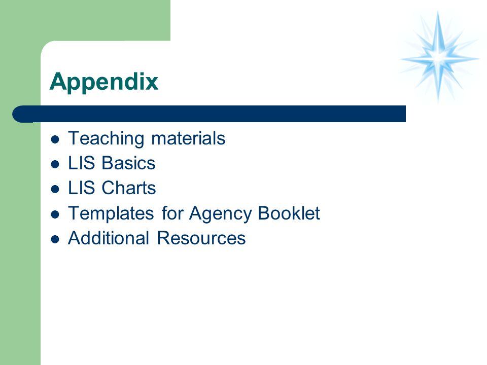 Appendix Teaching materials LIS Basics LIS Charts Templates for Agency Booklet Additional Resources