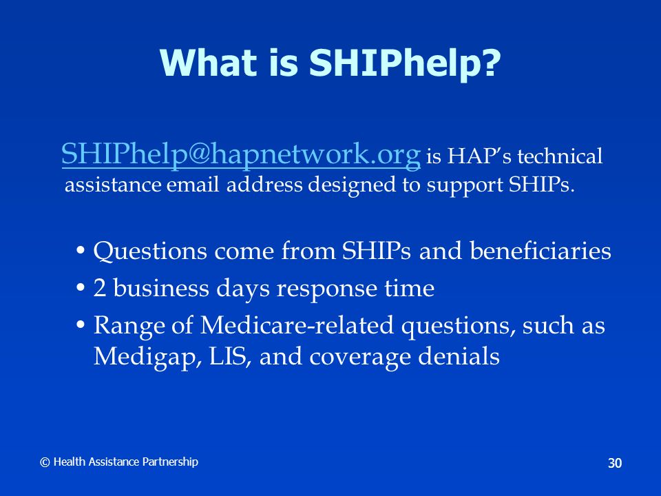 © Health Assistance Partnership 30 What is SHIPhelp.